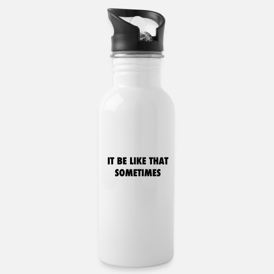 Quotes Mugs & Drinkware - It be like that sometimes Quote Quote Quote - Water Bottle white