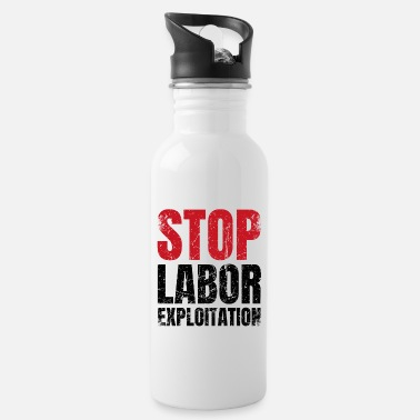 Exploitation Stop the exploitation of workers | activism - Water Bottle