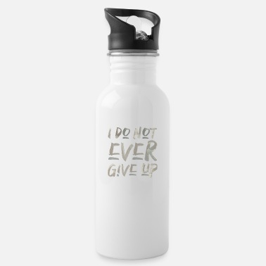 i don't ever give up never give up saying - Water Bottle