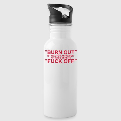 Burn out is what beginners, I have Fuck off - Water Bottle