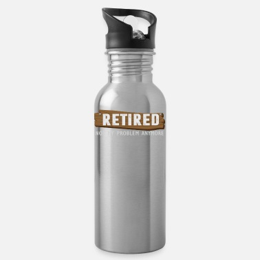 Retirement Retired Not My Problem Anymore Funny Retirement - Water Bottle