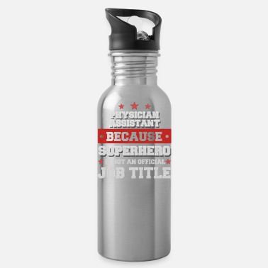 Physician Assistant Physician Assistant because Superhero is not a job - Water Bottle
