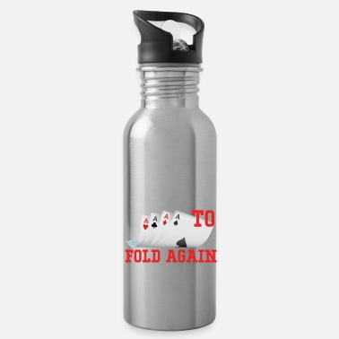 Poker Fold And Live To Fold Again - Water Bottle