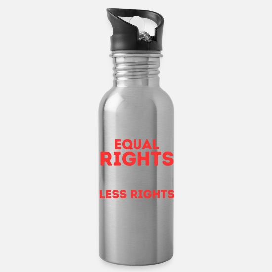 College Mugs & Drinkware - Equal Rights For Others Doesn't Mean Less For You - Water Bottle silver