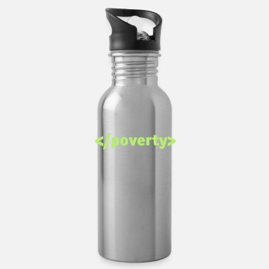 Poverty End Poverty. - Water Bottle