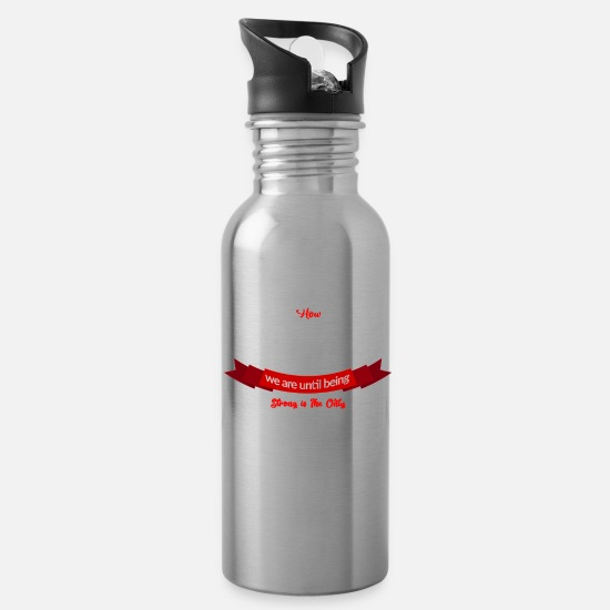 Think Positive Mugs & Drinkware - We Dont Know How Strong We Are Being Being Strong - Water Bottle silver
