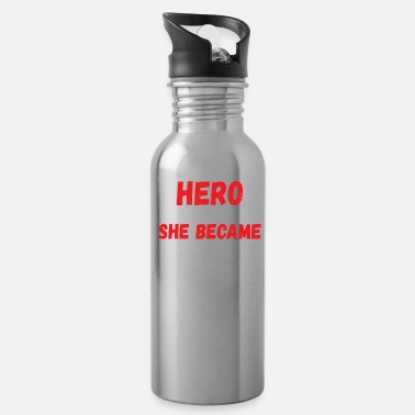 Hero She Needed A Hero So That's What She Became Quote - Water Bottle