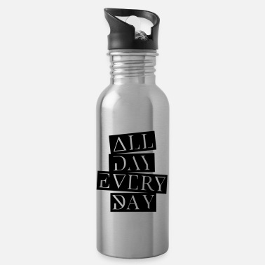 Day all day every day - Trinkflasche