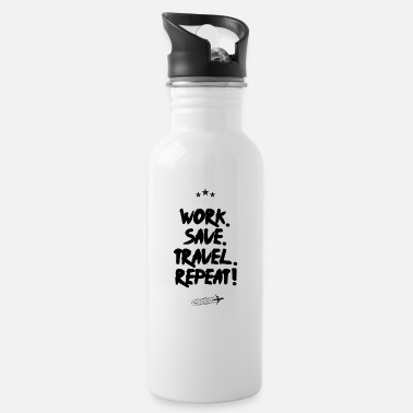 Travel Work, Save, Travel, Repeat! Do you travel - Water Bottle