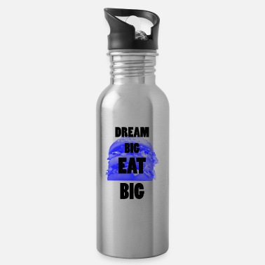 Big Dröm Big EAT BIG ... Big Dream EAT BIG - Vattenflaska