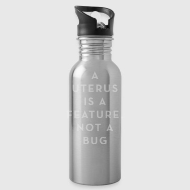 A Uterus is a Feature Not a Bug - Water Bottle