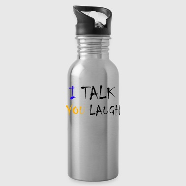 I'm talking you laugh - Water Bottle
