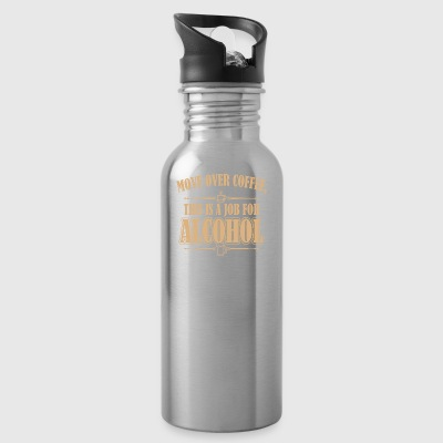 Move over coffee This is a job for Alcohol - Water Bottle