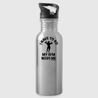 Funny Fitnessstudio I HAVE TO GO MY GYM NEEDS ME - Water Bottle