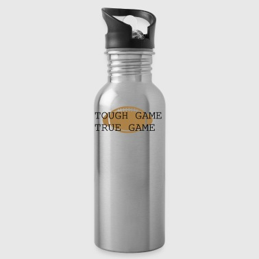 Tough Game True Game - Water Bottle