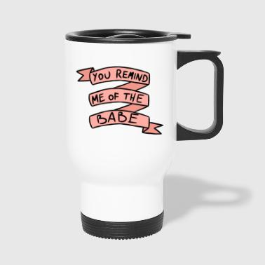 You Remind Me Of The Babe - Travel Mug