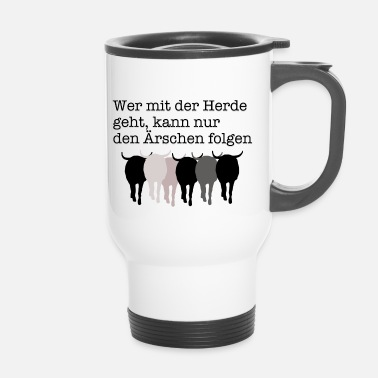 Who goes with the herd can only follow the butts - Travel Mug