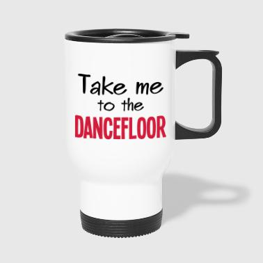 Take me to the dancefloor - Travel Mug