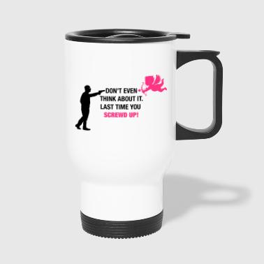 No Cupid! - Travel Mug