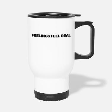 Feeling Feelings feel real - Travel Mug