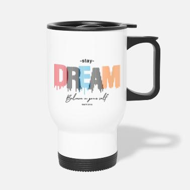 Motivational Stay Dream - Travel Mug