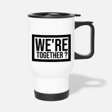 Together Are we together? Couple gift - Travel Mug