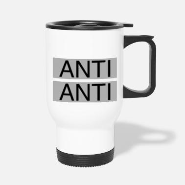 Anti ANTI ANTI - Thermobecher