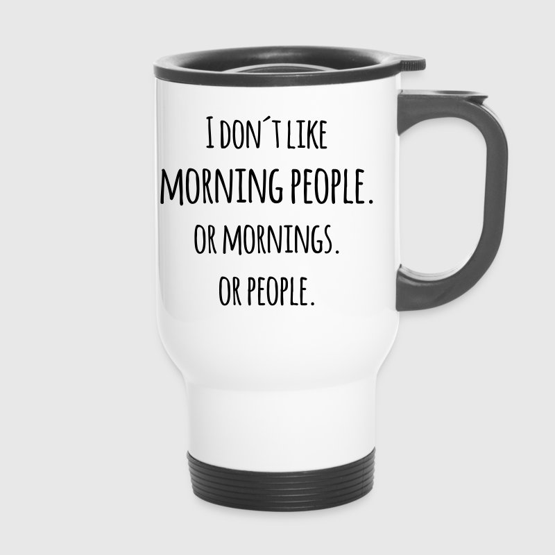 I don´t like morning people Blague marrante - Mug thermos