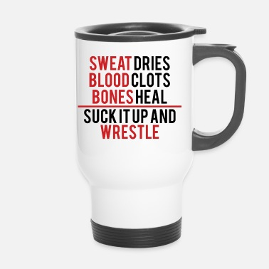 Mma Sweat Dries, Blood Clots ... - Wrestling Gift - Travel Mug