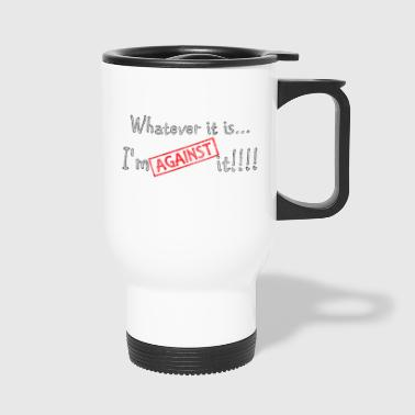 Against it - Travel Mug