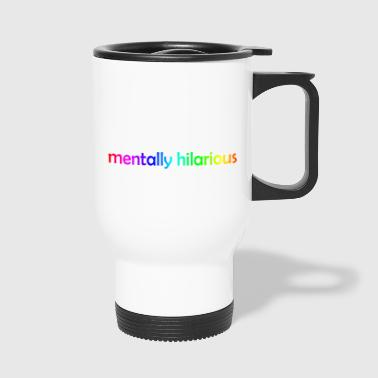CRAZY ?! I prefer the term mentally hilarious - Travel Mug