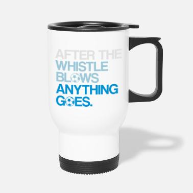 Whistle AFTER THE WHISTLE BLOWS ANYTHING GOES - Travel Mug