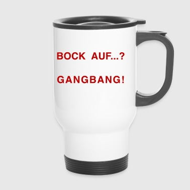 Bock auf...? GANG BANG RED - Thermobecher