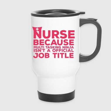 Nurse: Nurse Because Multi Tasking - Travel Mug