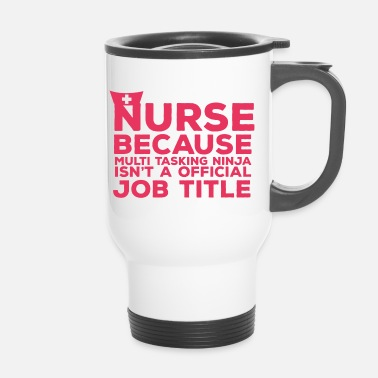 Nurse Nurse: Nurse Because Multi Tasking - Travel Mug