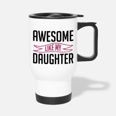 Awesome like my daughter vatertag - Thermobecher