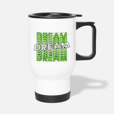 Dream Dream, dream - Travel Mug
