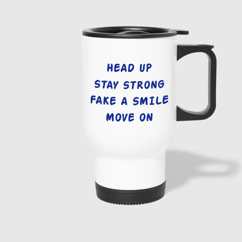 Head Up Stay Strong Fake A Smile Move On - Travel Mug