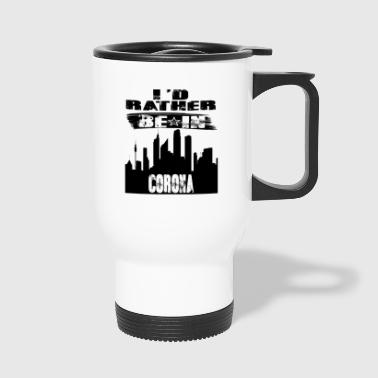 Gift Id rather be in Corona - Travel Mug