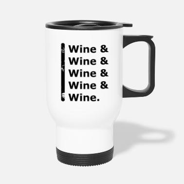 Wine Wine & Wine - Travel Mug