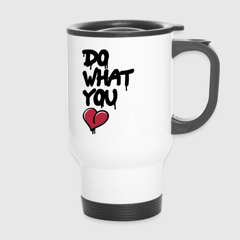 do what you love - Thermobecher