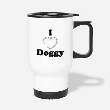 I love doggy - Travel Mug
