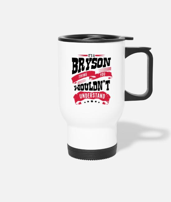 Bryson Mugs & Drinkware - bryson name thing you wouldnt understand - Travel Mug white