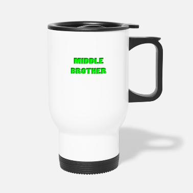Brother Middle Brother, brother - Travel Mug