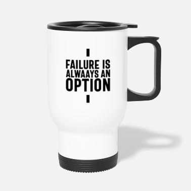 Failure Is Always An Option, Startup Entrepreneur - Travel Mug