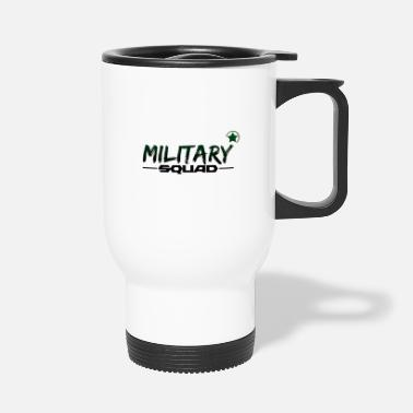 Military Military squad - military command - Travel Mug
