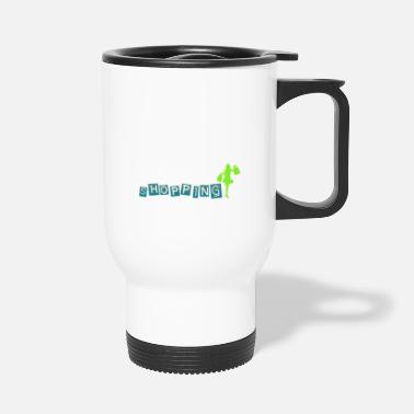Shopping Shopping - shopping - Travel Mug