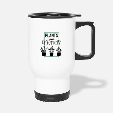 Plant Grounds Plants are friends - plants are friends - Travel Mug