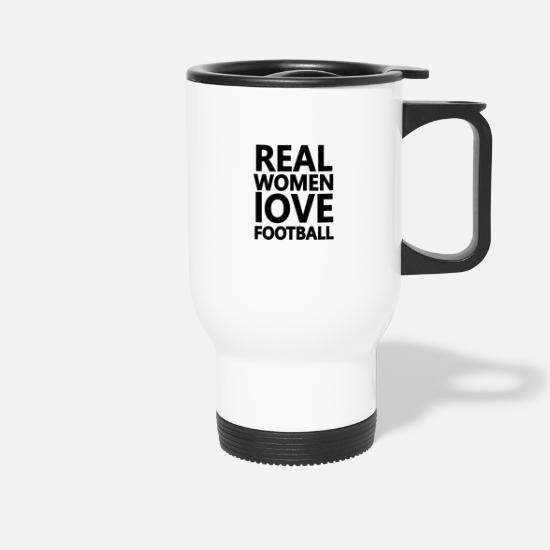 Gift Idea Mugs & Drinkware - Real Women Love Football Soccer Women's Football Fan - Travel Mug white