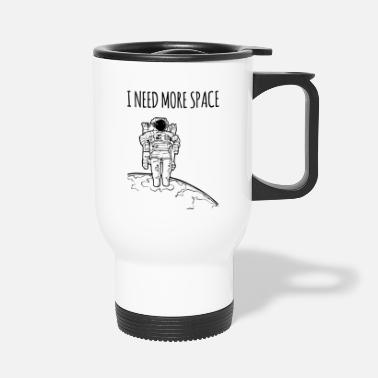 Space I need more space / gift idea - Travel Mug